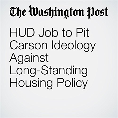 HUD Job to Pit Carson Ideology Against Long-Standing Housing Policy cover art