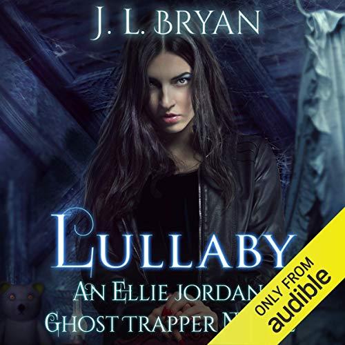 Lullaby: Ellie Jordan, Ghost Trapper