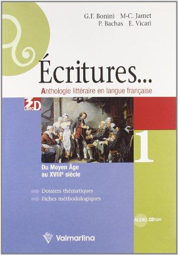 Ecritures. Anthologie litteraire en langue française. Per le Scuole superiori [Lingua francese]: Vol. 1