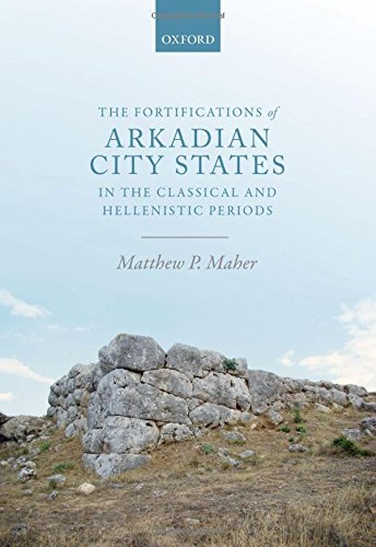 The Fortifications of Arkadian City-States in the Classical and Hellenistic Periods