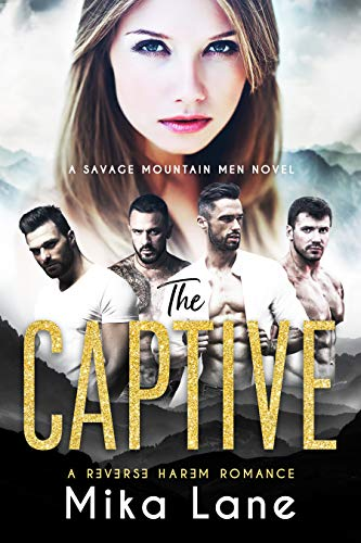 The Captive: A Contemporary Reverse Harem Romance (The Savage Mountain Collection Book 1)