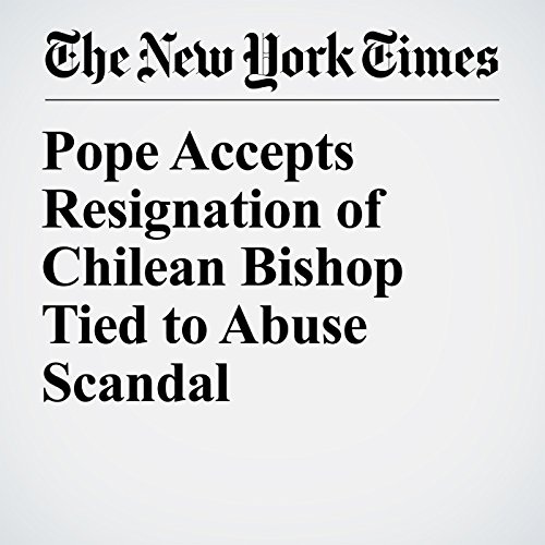Pope Accepts Resignation of Chilean Bishop Tied to Abuse Scandal copertina