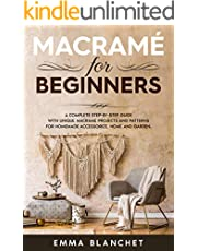 Macramè for beginners: A Complete Step-By-Step Guide With Unique Macramé Projects And Patterns For Homemade Accessorize, Home And Garden