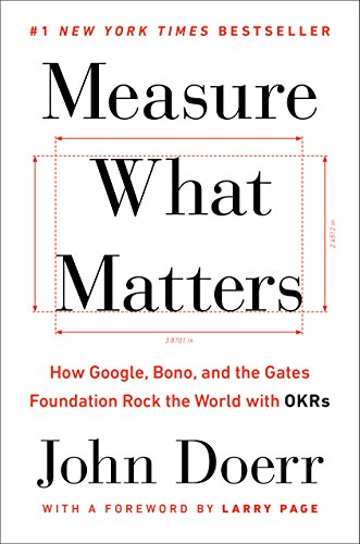 Real Estate Investing Books! - Measure What Matters: How Google, Bono, and the Gates Foundation Rock the World with OKRs