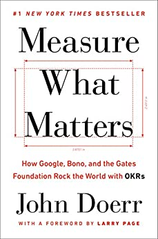 Measure What Matters: How Google, Bono, and the Gates Foundation Rock the World with OKRs by [John Doerr, Larry Page]