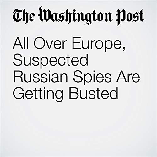 All Over Europe, Suspected Russian Spies Are Getting Busted audiobook cover art