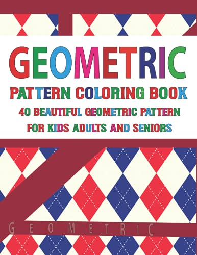 Geometric Pattern Coloring Book 40 Beautiful Geometric Pattern for Adults Seniors and Kids: Intricate Coloring Book for Stress Relief and Relaxation ... Book For Stress Relief and Relaxation-Fun