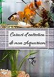 Carnet d'entretien de mon Aquarium: carnet d'entretien et de...