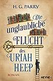 Buchinformationen und Rezensionen zu Die unglaubliche Flucht des Uriah Heep: Roman von H.G. Parry