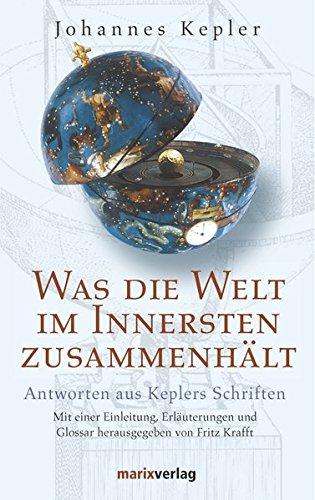 Was die Welt im Innersten zusammenhält: Antworten aus Keplers Schriften