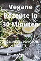 Vegane Rezepte in 30 Minuten