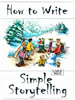 How to Write Simple Storytelling Large Print