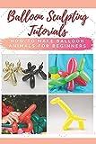 Balloon Sculpting Tutorials: How to Make Balloon Animals for Beginners