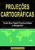 Projeções Cartográficas - Tudo Que Você Precisa Saber a Respeito! (Portuguese Edition)