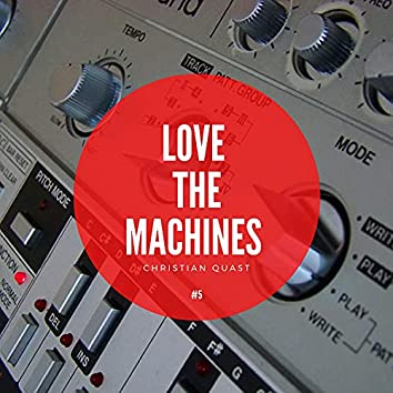 Love the Machines, Vol. 5 (A journey through various studio moments by Christian Quast)
