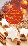 Speculoos, Stollen, Marzipan Confections... German Christmas Cookies & Other European Holiday Treats...