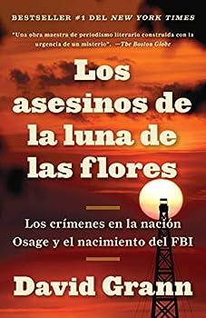Los asesinos de la luna de las flores  Los crímenes en la nación Osage y el nación Osage y el nacimiento del FBI / Killers of the Flower Moon  The .. y el nacimiento del FBI  Spanish Edition