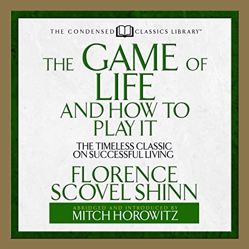 The Game of Life and How to Play it     The Timeless Classic on Successful Living               By:                                                                                                                                 Florence Scovel Shinn                               Narrated by:                                                                                                                                 Mitch Horowitz                      Length: 47 mins     53 ratings     Overall 4.8