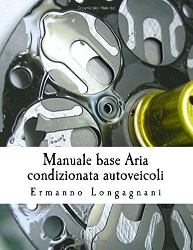 Manuale base aria condizionata autoveicoli: conoscenza e comprensione del funzionamento dell' impianto di climatizzazione degli autoveicoli e suoi componenti