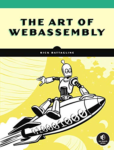 The Art of WebAssembly: Build Secure, Portable, High-Performance Applications Front Cover
