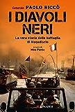 I diavoli neri. La vera storia della battaglia di Mogadiscio...