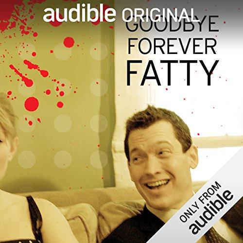 Goodbye Forever Fatty audiobook cover art