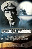 Undersea Warrior: The World War II Story of 'Mush' Morton and the USS Wahoo