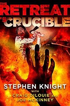 The Retreat #5: Crucible by [Stephen Knight, Craig DiLouie, Joe McKinney]