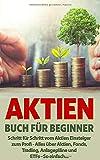 Aktien Buch für Beginner: Schritt für Schritt vom Aktieneinsteiger zum