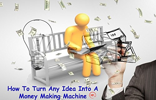 How To Turn Any Idea Into A Money Making Machine: Internet Marketing & Web Site Promotion I Will Teach You To Be Rich starting with only IDEA (English Edition)