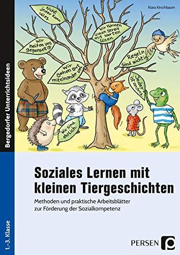 Soziales Lernen mit kleinen Tiergeschichten: Methoden und praktische Arbeitsblätter zur Förderung der Sozialkompetenz (1. bis 3. Klasse)