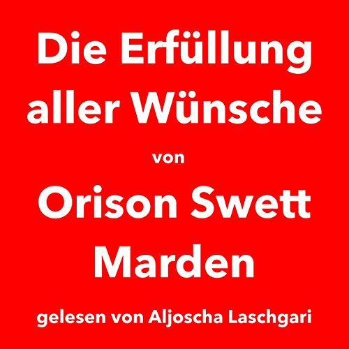 Die Erfüllung aller Wünsche                   By:                                                                                                                                 Orison Swett Marden                               Narrated by:                                                                                                                                 Aljoscha Laschgari                      Length: 4 hrs and 44 mins     Not rated yet     Overall 0.0