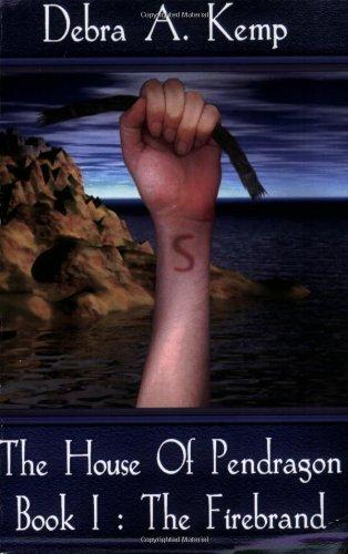 Book: The House Of Pendragon, Book I - The Firebrand by Debra A Kemp