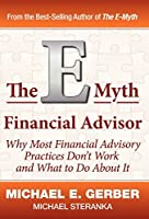 The E-Myth Financial Advisor: Why Most Financial Advisory Practices Don't Work and What to Do About It (E-myth Expert)