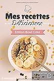 Mes recettes Délicieuses - Edition Bowl Cake: Cahier de recettes à compléter spécial Apéritif  ...