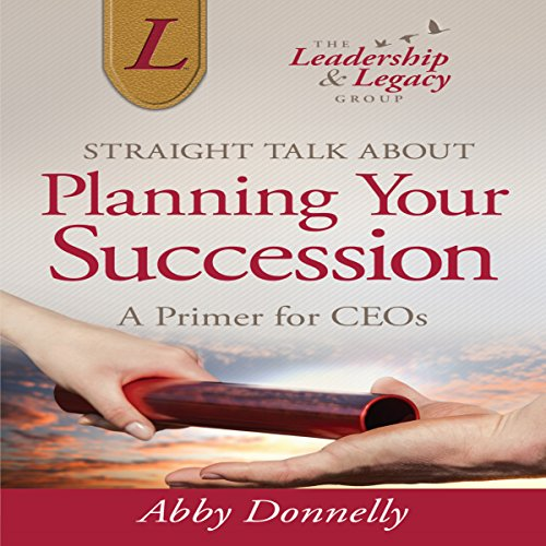 Straight Talk About Planning Your Succession: A Primer for CEOs                   By:                                                                                                                                 Abby Donnelly                               Narrated by:                                                                                                                                 Jason Damron                      Length: 2 hrs and 15 mins     Not rated yet     Overall 0.0