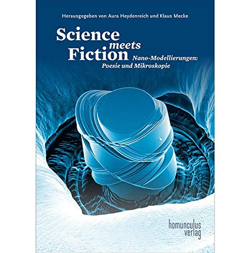 Science meets Fiction: Nano-Modellierungen: Poesie und Mikroskopie