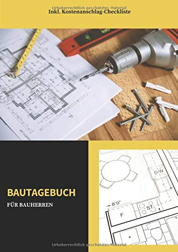 Bautagebuch für Bauherren: Inkl. Kostenanschlag - Checkliste zum Ausfüllen für das neue Eigenheim | Ausfüllalbum | Handbuch | Bautagebuch | Baubericht | Hausbau | (v. 10)
