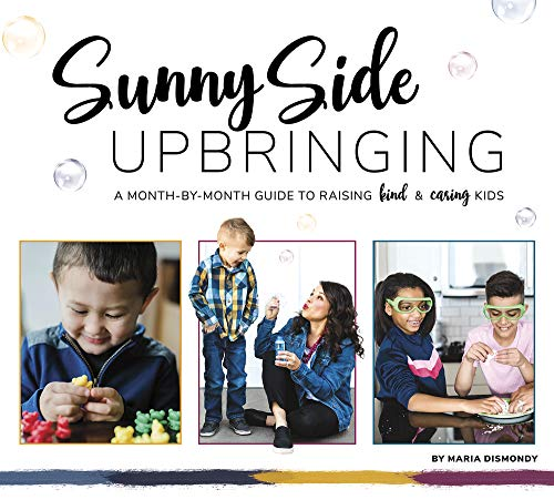 Sunny Side Upbringing: A Month by Month Guide to Raising Kind and Caring Kids