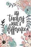 Art Teachers Make A Difference: Thank You Art Teacher, Art Teacher Appreciation, Art Teacher Gifts, Teacher Appreciation, Teacher Gratitude Gifts, Art ... 6x9 college ruled (Teacher Gifts & Journals)