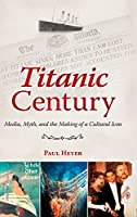 Titanic Century: Media, Myth, and the Making of a Cultural Icon by Paul Heyer(2012-04-05)