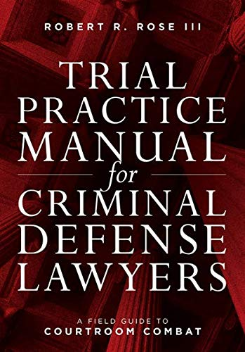Compare Textbook Prices for Trial Practice Manual for Criminal Defense Lawyers: A Field Guide to Courtroom Combat  ISBN 9781641057028 by Robert R Rose III