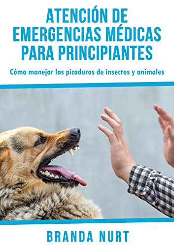 Atención de emergencias médicas para principiantes: Cómo manejar las picaduras de insectos y animales (Spanish Edition)