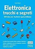 Elettronica trucchi e segreti: 100 idee per risolvere ogni problema