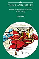 China and Israel: Chinese, Jews; Beijing, Jerusalem (1890-2018) (Jewish Identities in Post-Modern Society)