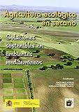 Agricultura ecológica en secano: soluciones sostenibles en ambientes mediterráneos (Spanish Edition)