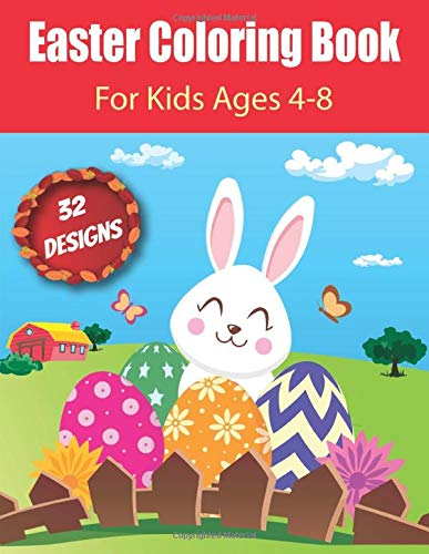 Easter Coloring Book For Kids Ages 4-8: Cute And Fun Images Bunnies, Eggs, Chicks.. | Happy Easter Day Activity | Perfect Holiday Gift For Toddlers & Preschool (3-5, 5-7, 6-9) | Religion Workbook