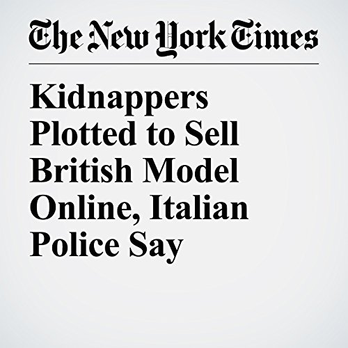 Kidnappers Plotted to Sell British Model Online, Italian Police Say copertina