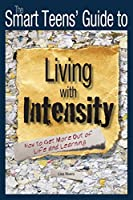 The Smart Teens' Guide to Living with Intensity: How to Get More Out of Life and Learning