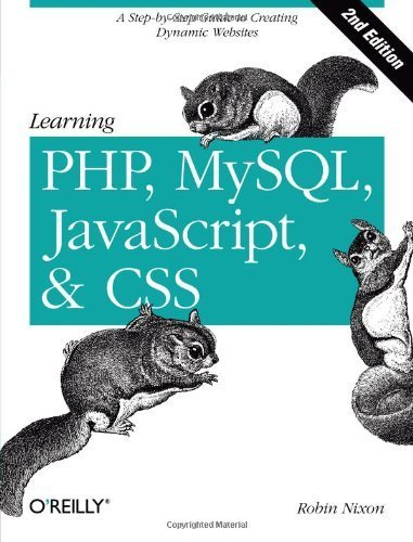 Learning PHP, MySQL, JavaScript, and CSS: A Step-by-Step Guide to Creating Dynamic Websites by Robin Nixon (2012-09-06)